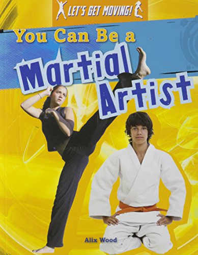 You Can Be a Martial Artist (Let's Get Moving!): Wood, Alix