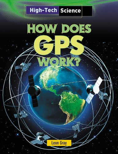 How Does GPS Work? (High-Tech Science): Leon Gray