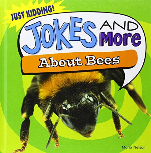 Jokes and More About Bees (Just Kidding!): Nelson, Maria