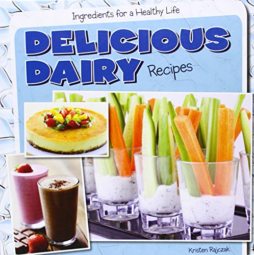 9781482405613: Delicious Dairy Recipes (Ingredients for a Healthy Life)