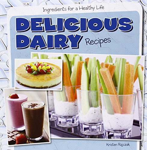 9781482405620: Delicious Dairy Recipes (Ingredients for a Healthy Life)