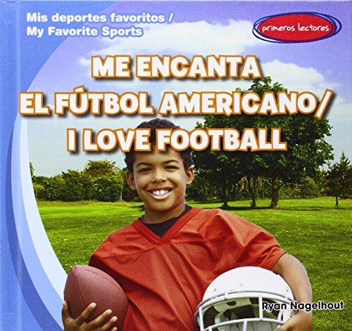 Me Encanta el Futbol Americano/I Love Football: Nagelhout, Ryan