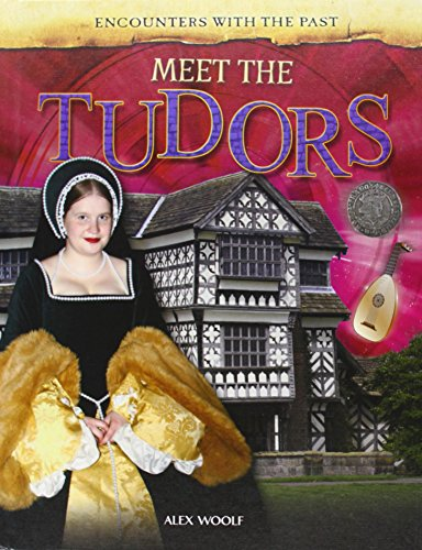 Meet the Tudors (Encounters with the Past): Woolf, Alex