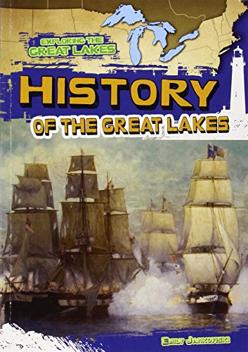History of the Great Lakes (Exploring the Great Lakes): Emily Jankowski