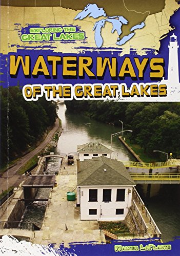 Waterways of the Great Lakes (Exploring the Great Lakes): Walter Laplante