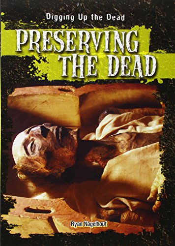 Preserving the Dead (Digging Up the Dead): Nagelhout, Ryan