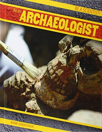 Be an Archaeologist (Be a Scientist!): Harasymiw, Mark