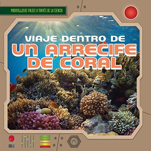 Viaje Dentro de Un Arrecife de Coral (a Trip Through a Coral Reef) (Maravillosos Viajes a Trav&#x27...