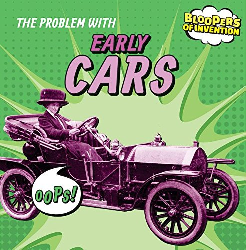 9781482427622: The Problem With Early Cars (Bloopers of Invention)