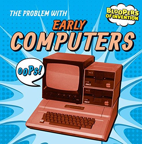 9781482427721: The Problem with Early Computers (Bloopers of Invention)