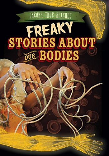 9781482429626: Freaky Stories about Our Bodies (Freaky True Science)