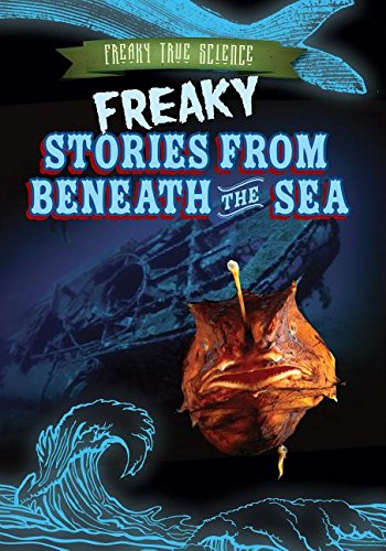 9781482429640: Freaky Stories from Beneath the Sea (Freaky True Science)