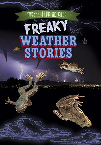 9781482429701: Freaky Weather Stories (Freaky True Science)