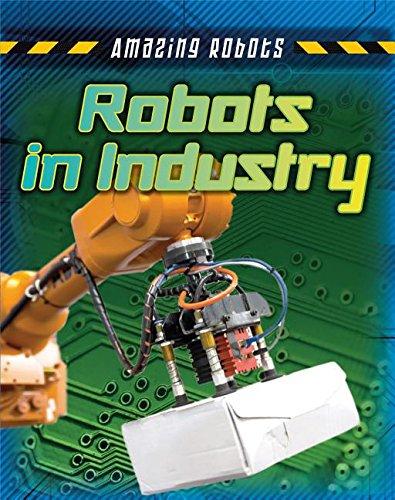 9781482430011: Robots in Industry (Amazing Robots)