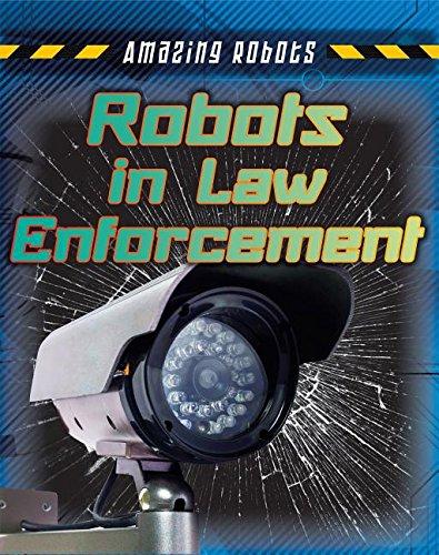 9781482430066: Robots in Law Enforcement (Amazing Robots)
