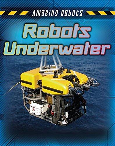 9781482430219: Robots Underwater (Amazing Robots)
