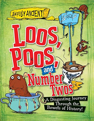9781482431179: Loos, Poos, and Number Twos: A Disgusting Journey Through the Bowels of History! (Awfully Ancient)