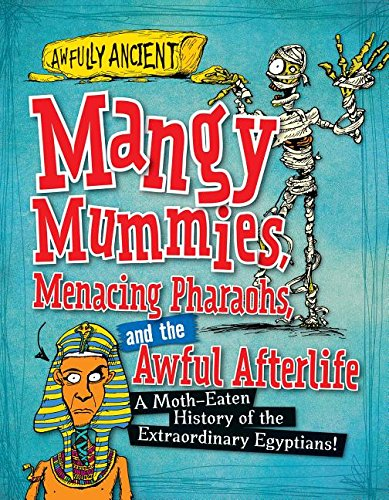 Mangy Mummies, Menacing Pharaohs, and the Awful Afterlife: A Moth-Eaten History of the ...