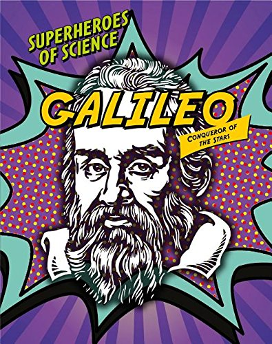 Galileo: Conqueror of the Stars (Superheroes of Science): Nancy Dickmann