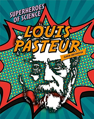 9781482431414: Louis Pasteur: Germ Destroyer (Superheroes of Science)