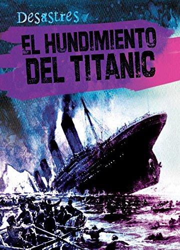 9781482432428: El hundimiento del Titanic/ The Sinking of the Titanic (Desastres) (Spanish Edition)