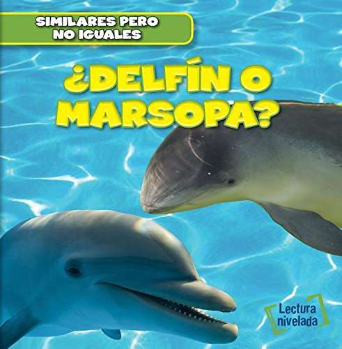 Delf?n o marsopa? / Dolphin or Porpoise? (Similares Pero No Iguales / Animal Look-Alikes)...
