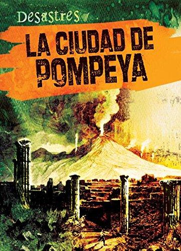 9781482434255: La ciudad de Pompeya/ The City of Pompeii (Desastres) (Spanish Edition)