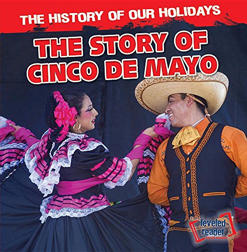 9781482438987: The Story of Cinco De Mayo (The History of Our Holidays: Leveled Reader, Social Studies)