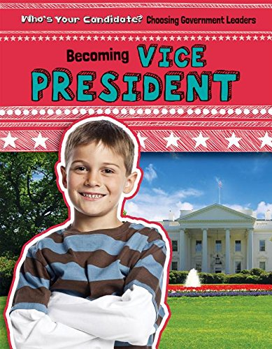 9781482440553: Becoming Vice President (Who's Your Candidate? Choosing Government Leaders)