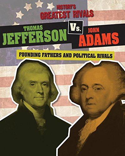 9781482442410: Thomas Jefferson Vs. John Adams: Founding Fathers and Political Rivals (History's Greatest Rivals)