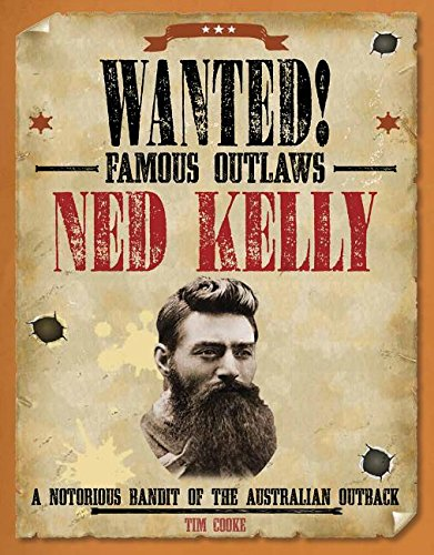 9781482442625: Ned Kelly: A Notorious Bandit of the Australian Outback (Wanted! Famous Outlaws)
