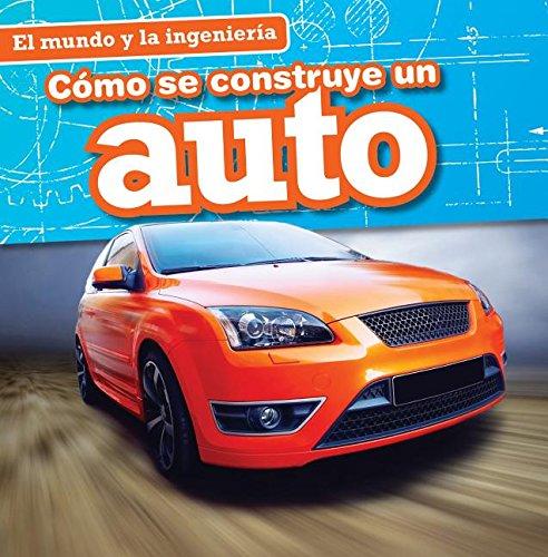 9781482443707: Como Se Construye Un Auto (How a Car Is Made) (Mundo y la Ingenieria (Engineering Our World)) (Spanish Edition)