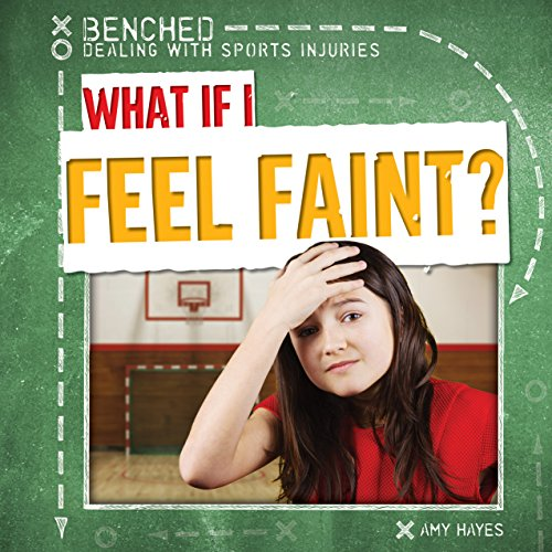 9781482448870: What If I Feel Faint? (Benched: Dealing With Sports Injuries)