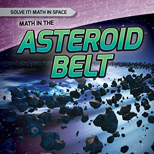 9781482449372: Math in the Asteroid Belt (Solve It! Math in Space)
