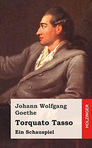 Torquato Tasso: Ein Schauspiel: Goethe, Johann Wolfgang
