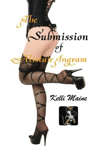 The Submission of Alistair Ingram: A Dolls & Doms Novella (Volume 1): Kelli Maine