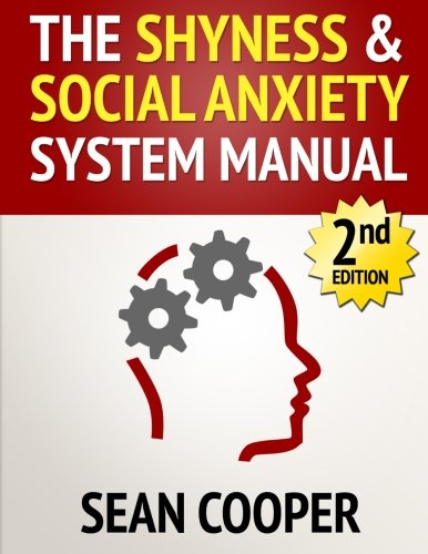 9781482504446: The Shyness and Social Anxiety System: Scientific Techniques To Eliminate Shyness or Social Anxiety, Build Conversation Skills and Make New Friends...