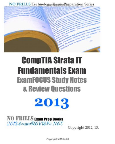 9781482505733: CompTIA Strata IT Fundamentals Exam ExamFOCUS Study Notes & Review Questions 2013