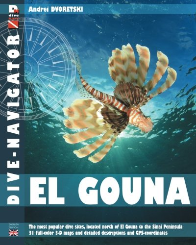 9781482506693: Dive-navigator El Gouna: The most popular dive sites of the Red Sea, located north of El Gouna to the Sinai Peninsula. 31 full-color three-dimensional ... descriptions and GPS-coordinates: Volume 10