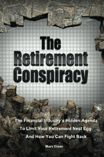 9781482509182: The Retirement Conspiracy: Exposing The Financial Industry's Hidden Agenda That Limits Your Retirement Nest Egg And How To Fight Back