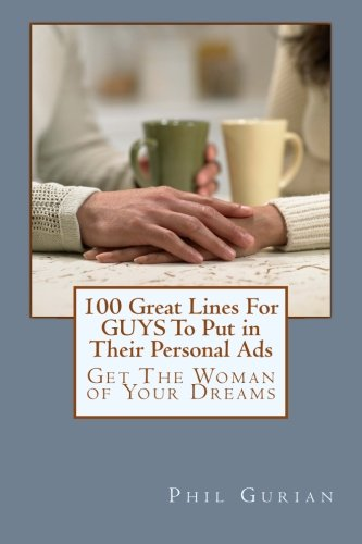 9781482509892: 100 Great Lines For GUYS To Put in Their Personal Ads: Get The Woman of Your Dreams