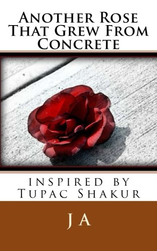 9781482510300: Another Rose That Grew From Concrete: inspired by Tupac Shakur