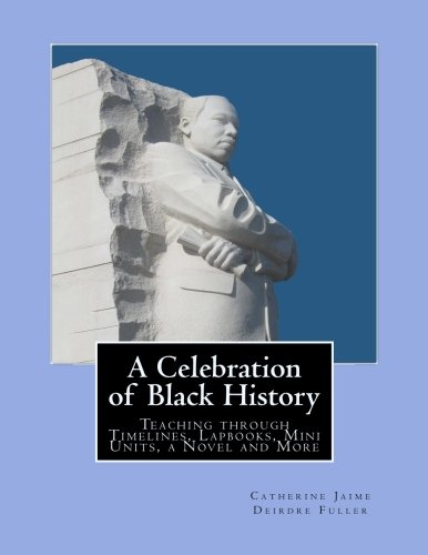 9781482511048: A Celebration of Black History: Teaching through Timelines, Lapbooks, Mini Units, a Novel and More