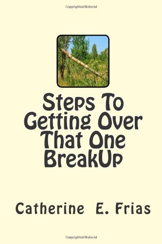 9781482511369: Steps To Getting Over That One BreakUp: Did They Really Break My Heart