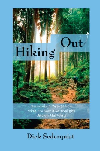 9781482511628: Hiking Out: Surviving Depression with Humor and Insight Along the way