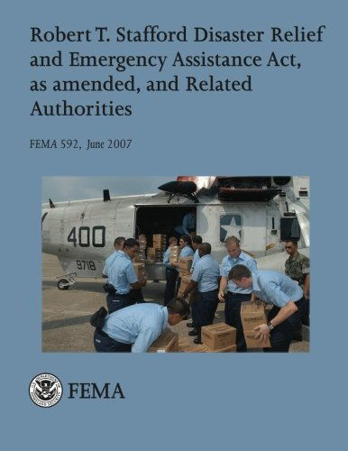 9781482511925: Robert T. Stafford Disaster Relief and Emergency Assistance Act, as amended, and Related Authorities (FEMA 592 / June 2007)