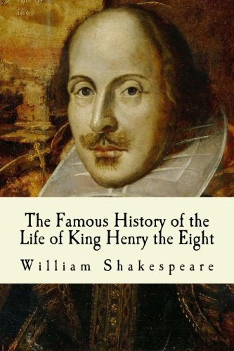 9781482513233: The Famous History of the Life of King Henry the Eight (Classic William Shakespeare Series)
