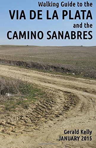9781482518801: Walking Guide to the VIA DE LA PLATA and the CAMINO SANABRES: from Seville to Santiago and Astorga