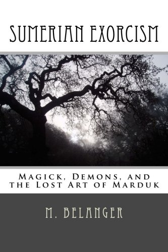 Sumerian Exorcism: Magick, Demons, and the Lost Art of Marduk (Ancient Magick): Michelle A. ...