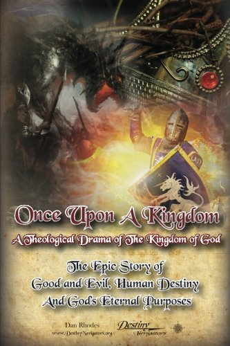 9781482522143: Once Upon A Kingdom: A Theological Drama - The Epic Story of Good and Evil, Human Destiny and God's Eternal Purposes